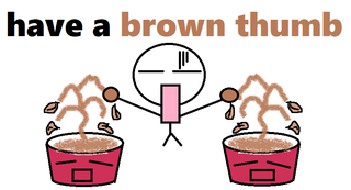have a brown thumb.png